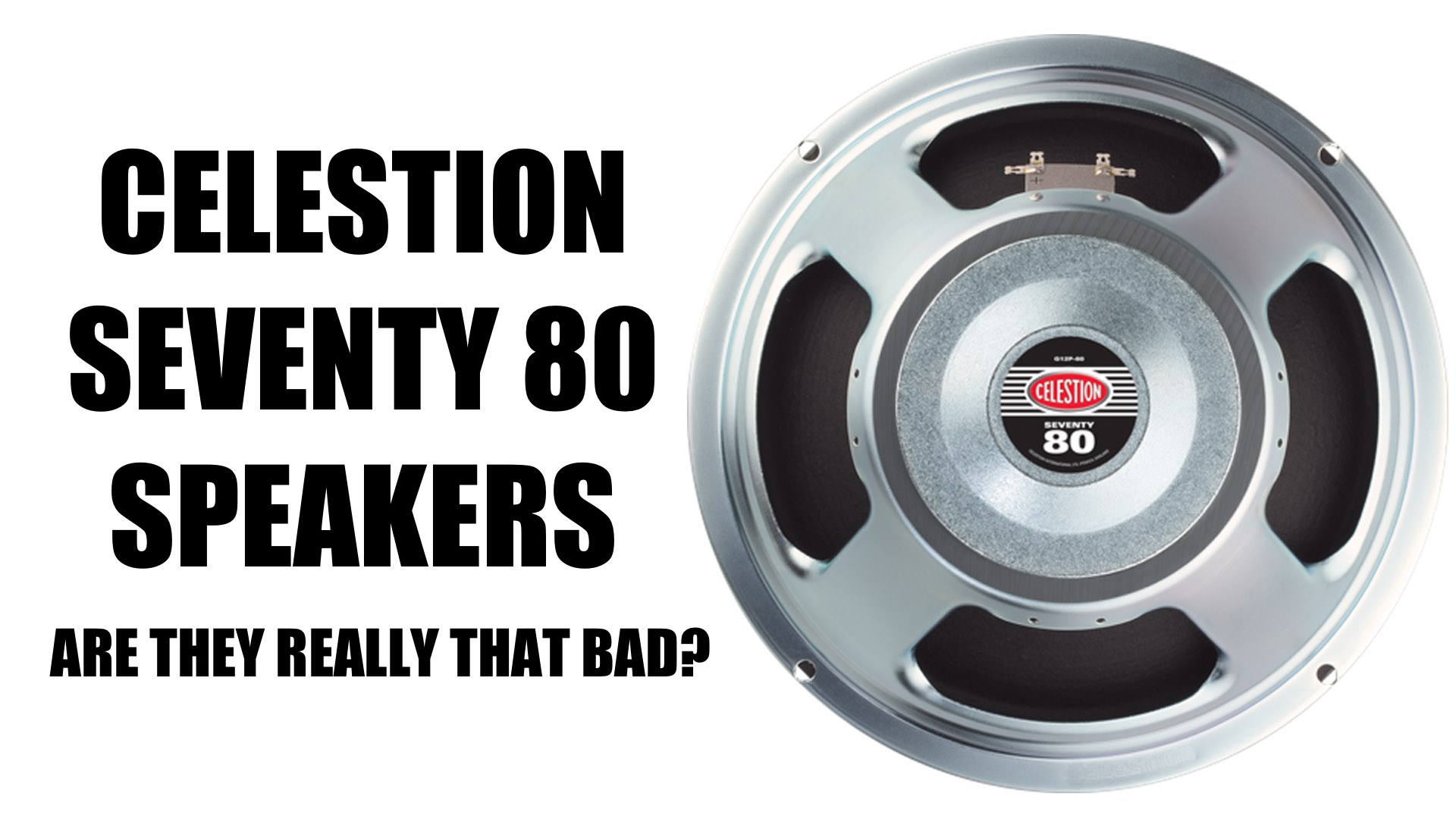 Are Celestion Seventy 80 Speakers Really That Bad?